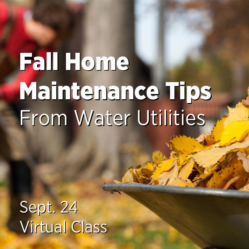 Fall Home Maintenance Tips from Water Utilities | Sept. 24, 6:30 p.m.